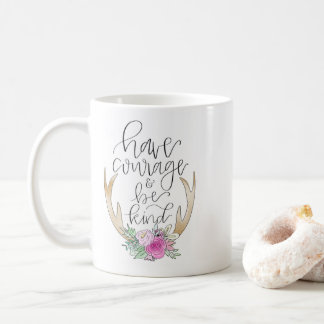 Have Courage, Be Kind Mug