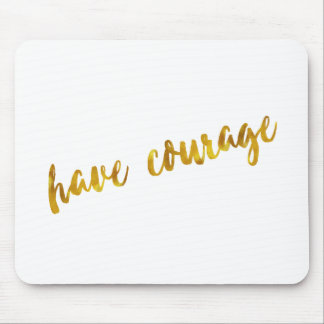 Have Courage Inspirational Quote Faux Gold Foil Mouse Pad