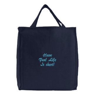 Have Fun! Life Is short! Bags