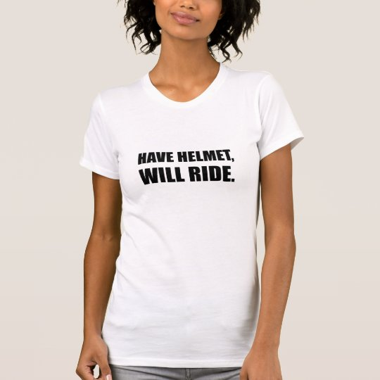 Have Helmet Will Ride T-Shirt