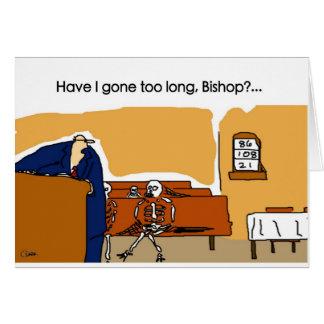 Have I gone too long, Bishop? Card