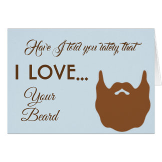 Have I Told You Lately I Love Your Beard Card