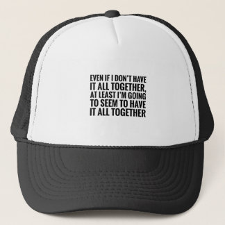 Have It All Together Trucker Hat
