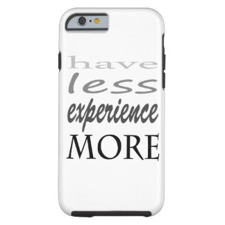 """""""have less experience more"""" iPhone 6/6s, Tough Tough iPhone 6 Case"""