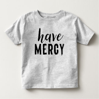 Have Mercy Toddler Shirt