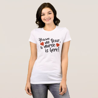 Have No Fear A Nurse Is Here Ladies Tee Shirt