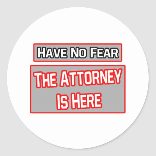 Have No Fear .. Attorney Is Here Round Stickers