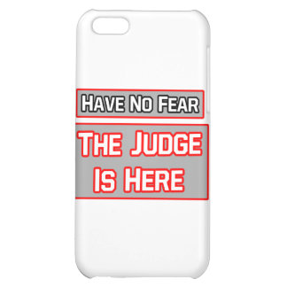 Have No Fear .. Judge Is Here Case For iPhone 5C