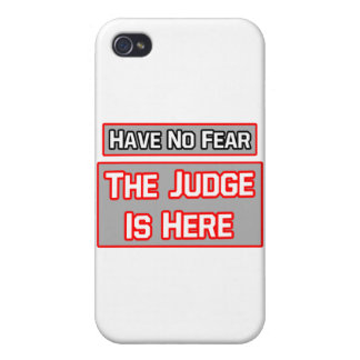 Have No Fear .. Judge Is Here iPhone 4 Case