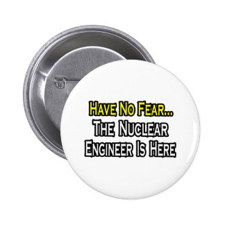 Have No Fear Nuclear Engineer Is Here Pinback Button