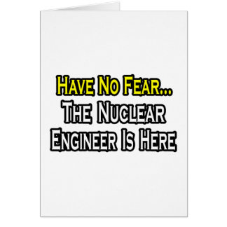 Have No Fear Nuclear Engineer Is Here Card