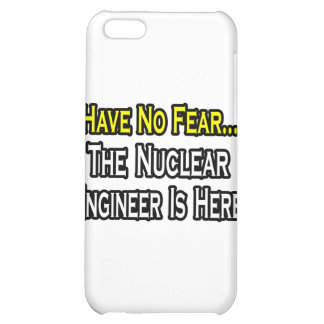 Have No Fear, Nuclear Engineer Is Here Cover For iPhone 5C
