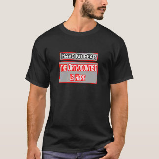 Have No Fear .. Orthodontist Is Here T-Shirt