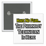 Have No Fear, Pharmacy Technician Is Here Badges