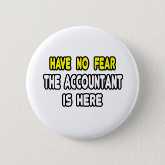 Have No Fear, The Accountant Is Here 6 Cm Round Badge