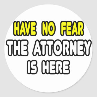 Have No Fear, The Attorney Is Here Round Sticker