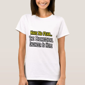 Have No Fear, The Biomedical Engineer Is Here T-Shirt