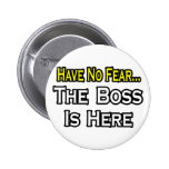 Have No Fear, The Boss Is Here Button