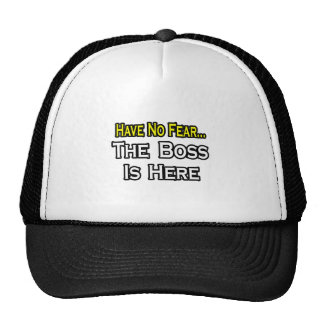 Have No Fear, The Boss Is Here Hats
