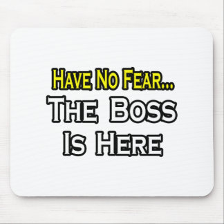 Have No Fear, The Boss Is Here Mousepads