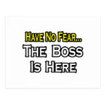 Have No Fear, The Boss Is Here Postcard