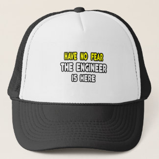 Have No Fear, The Engineer Is Here Trucker Hat
