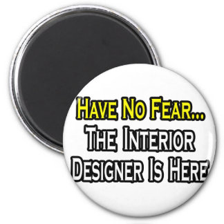 Have No Fear, The Interior Designer Is Here 6 Cm Round Magnet