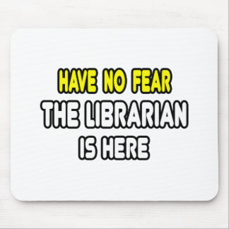 Have No Fear, The Librarian Is Here Mouse Pad