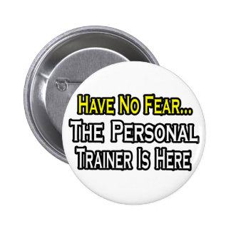 Have No Fear, The Personal Trainer Is Here 6 Cm Round Badge