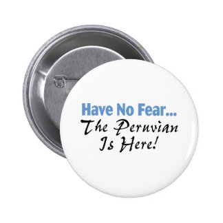 Have No Fear The Peruvian Is Here 6 Cm Round Badge