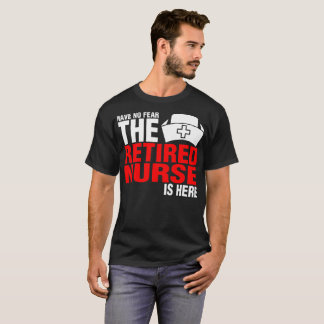 Have No Fear The Retired Nurse Is Here Tshirt