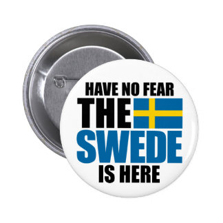 Have No Fear The Swede Is Here Button