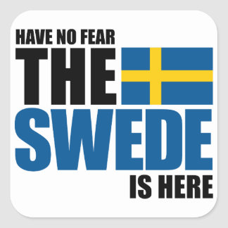 Have No Fear, The Swede Is Here Square Sticker