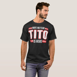 Have No Fear Tito Is Here Tshirt