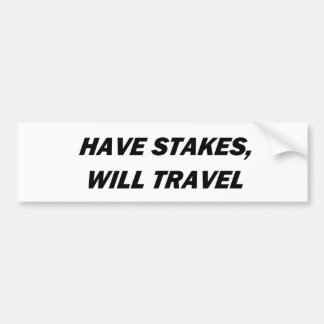Have Stakes, Will Travel Bumper Sticker