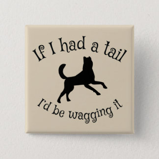 Have tail? Wag it! 15 Cm Square Badge