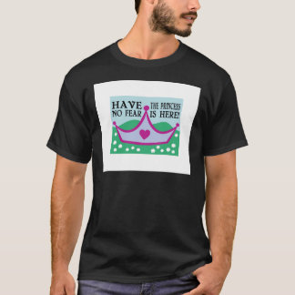 HAVE THE PRINCESS NO FEAR IS HERE! T-Shirt