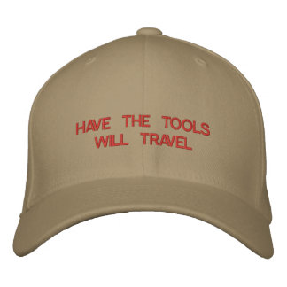 HAVE THE TOOLS WILL TRAVEL embroidered on cap Embroidered Hat