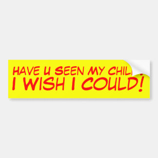 Have U Seen My Child? Bumper Sticker