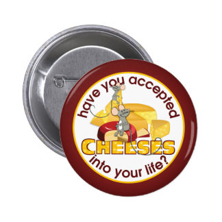 Have You Accepted Cheeses? 6 Cm Round Badge