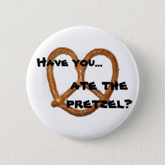 Have you...ate the pretzel? 6 cm round badge