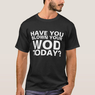 Have you blown your WOD today? T-Shirt