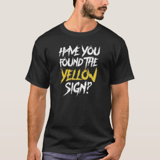 Have You Found the Yellow Sign - symbol on back T-Shirt