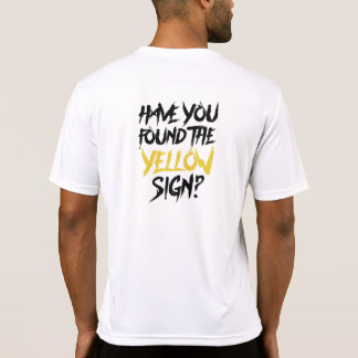 Have You Found the Yellow Sign - words on back T Shirt
