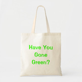 Have You Gone Green Budget Tote Bag