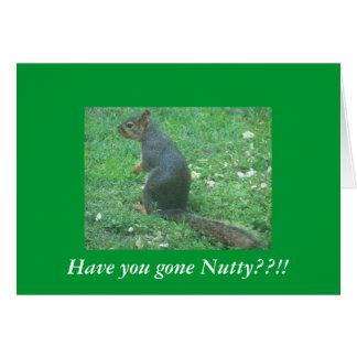 Have you gone Nutty??!! Greeting Card