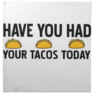 Have you had your tacos today napkin