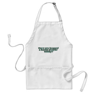 Have You Hugged a Banjo Player Today? Apron