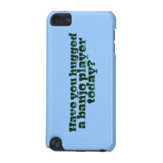 Have You Hugged a Banjo Player Today? iPod Touch (5th Generation) Cover