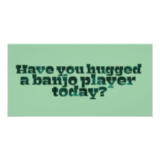 Have You Hugged a Banjo Player Today? Personalized Photo Card